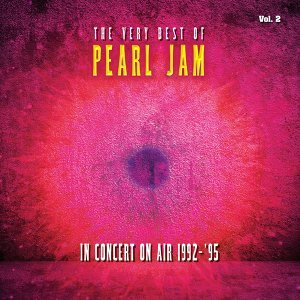 The Very Best Of Pearl Jam: In Concert on Air 1992 - 1995, Vol. 2 (Live)