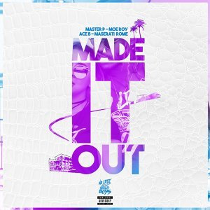 Made It Out (feat. Moe Roy, Ace B & Maserati Rome)