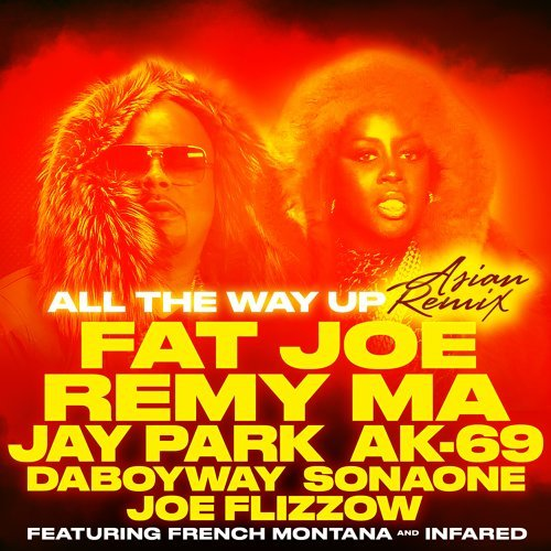All The Way Up (Asian Remix) [feat. Jay Park, AK-69, DaboyWay, SonaOne & Joe Flizzow]