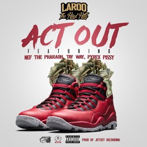 Act Out (feat. Nef The Pharaoh, Pyrex Pissy & Tay Way)