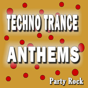 Techno Trance Anthems Party Rock, Vol. 10