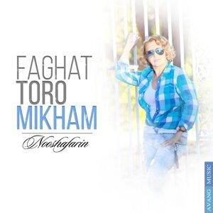 Faghat Toro Mikham