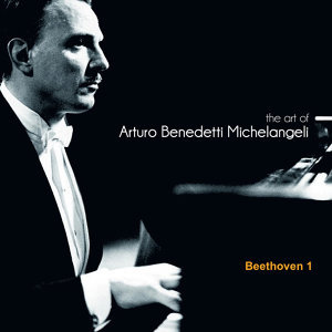 The Art of Arturo Benedetti Michelangeli: Beethoven 1