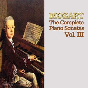 Mozart: The Complete Piano Sonatas, Vol. III