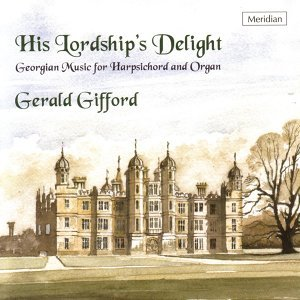 His Lordship's Delight - Georgian Music for Harpsichord and Organ