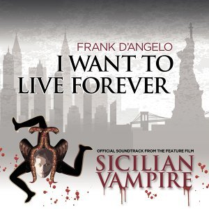 I Want to Live Forever (Soundtrack from the Feature Film Sicilian Vampire)