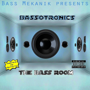 Bass Mekanik Presents Bassotronics: The Bass Room