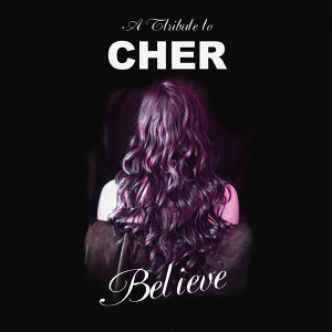 Believe - The Cher Tribute