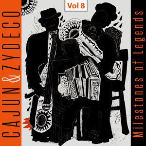 Milestones of Legends - Cajun & Zydeco, Vol. 8