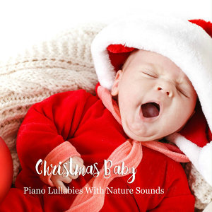 Christmas Baby: Piano Lullabies with Nature Sounds