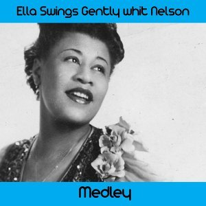Ella Swings Gently with Nelson Medley: All of Me / Body and Soul / Darn That Dream / Georgia on My Mind / I Can't Get Started / I Wished on the Moon / Imagination / It's a Blue World / It's a Pity to Say Goodnight / My One and Only Love / She's Funny That