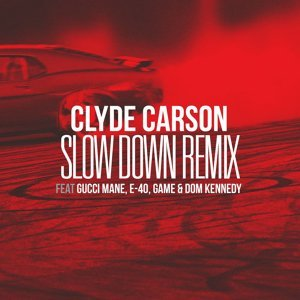 Slow Down (feat. Gucci Mane, E-40, Game & Dom Kennedy) [Remix]