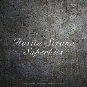 Rosita Serano Superhits - Dusty & Groovy - Adventures of a Record Collection