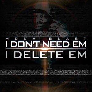 I Don't Need Em, I Delete Em