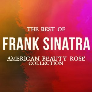 The Best of Frank Sinatra - American Beauty Rose Collection