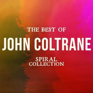The Best of John Coltrane - Spiral Collection