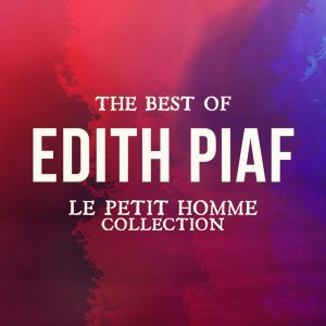 The best of edith piaf - Le petit homme collection