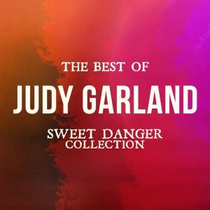 The Best of Judy Garland - Sweet Danger Collection
