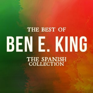 The Best of Ben E. King - The Spanish Collection