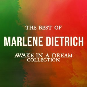 The Best of Marlene Dietrich - Awake in a Dream Collection