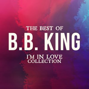 The Best of B.B. King - I'm in Love Collection