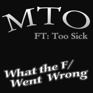 What the F/went wrong? (feat. Kaos  & Too Sick)