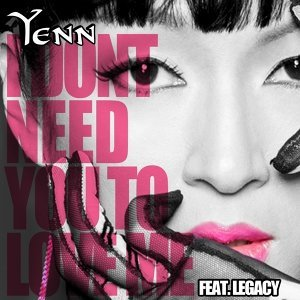 I Don't Need You To Love Me (feat. Legacy)