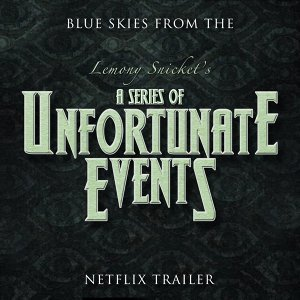 "Blue Skies (From The ""Lemony Snicket's a Series of Unfortunate Events"" Netflix Trailer)"