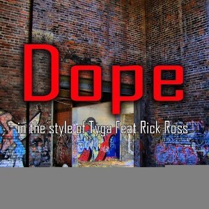 Dope (In The Style Of Tyga feat. Rick Ross)