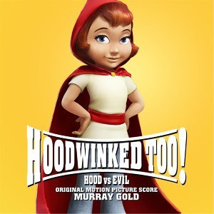 Hoodwinked Too! Hood vs Evil (Original Motion Picture Score)