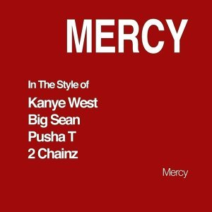 Mercy (In The Style of Kanye West, Big Sean, Pusha T & 2 Chainz)