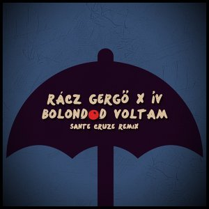 Bolondod Voltam - Sante Cruze Remix