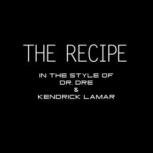 The Recipe (In The Style of Dr. Dre & Kendrick Lamar)