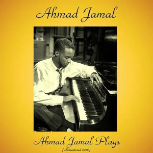 Ahmad Jamal Plays - Remastered 2016