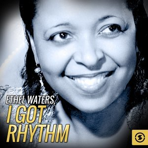 Ethel Waters, I Got Rhythm