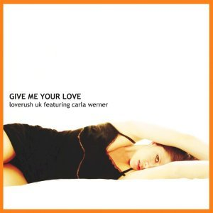 Give Me Your Love (Featuring Carla Werner)