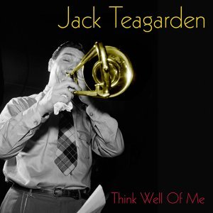 Jack Teagarden: Think Well of Me