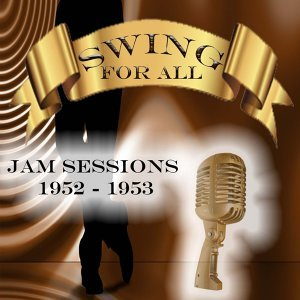Swing for All, Jam Sessions 1952 - 1953