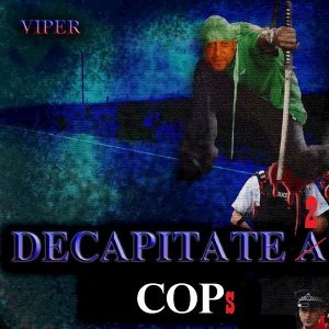 Decapitate 2 Cops