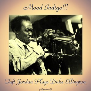 Mood Indigo!!! Taft Jordan Plays Duke Ellington - Remastered Edition