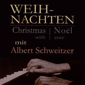 Christmas with Albert Schweitzer - Organ Music for Christmas