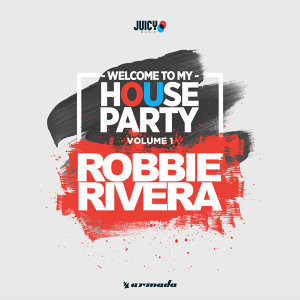 Welcome To My House Party, Vol. 1 - Selected by Robbie Rivera
