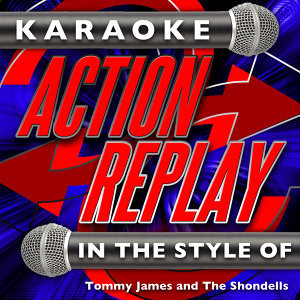 Karaoke Action Replay: In the Style of Tommy James and the Shondells