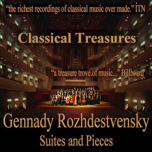Classical Treasures: Gennady Rozhdestvensky - Suites and Pieces