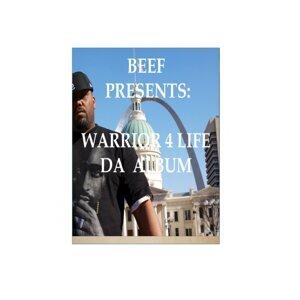 Beef Presents: Warrior 4 Life: Da Album