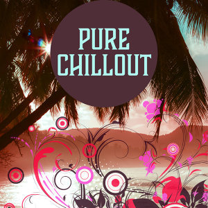 Pure Chillout – Deep Chillout Lounge, Summer Vibes, Relaxation Music, Electronic Sounds, Chillout Trance Music