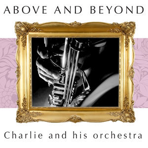 Above and Beyond - Charlie and His Orchestra