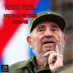 Adios Fidel - Hasta la Vittoria Siempre