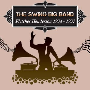 The Swing Big Band, Fletcher Henderson 1934 - 1937