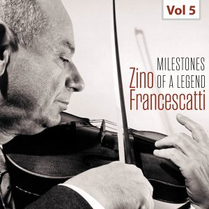 Milestones of a Legend - Zino Francescatti, Vol. 5